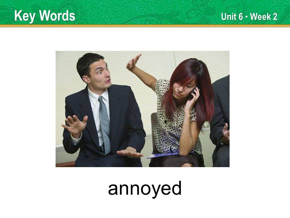 Unit 6 Week 2 annoyed Key Words