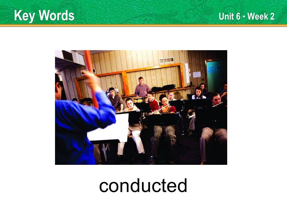 Unit 6 Week 2 conducted Key Words