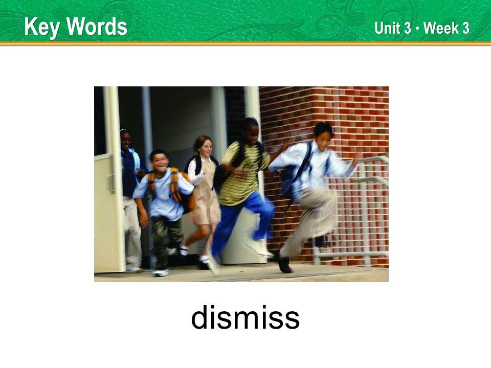 Unit 3 Week 3 dismiss Key Words