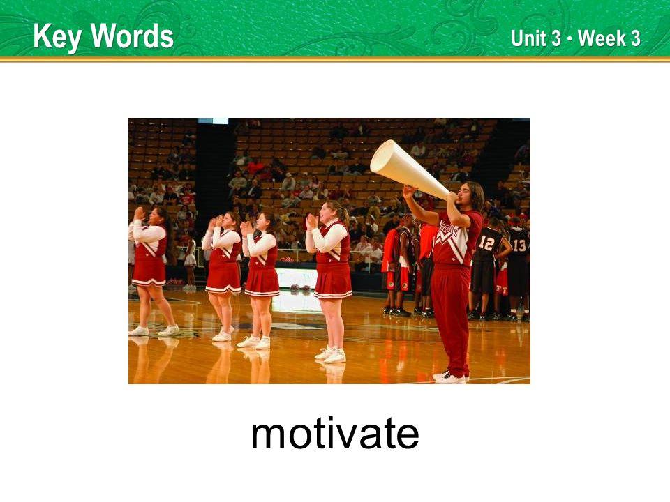 Unit 3 Week 3 motivate Key Words