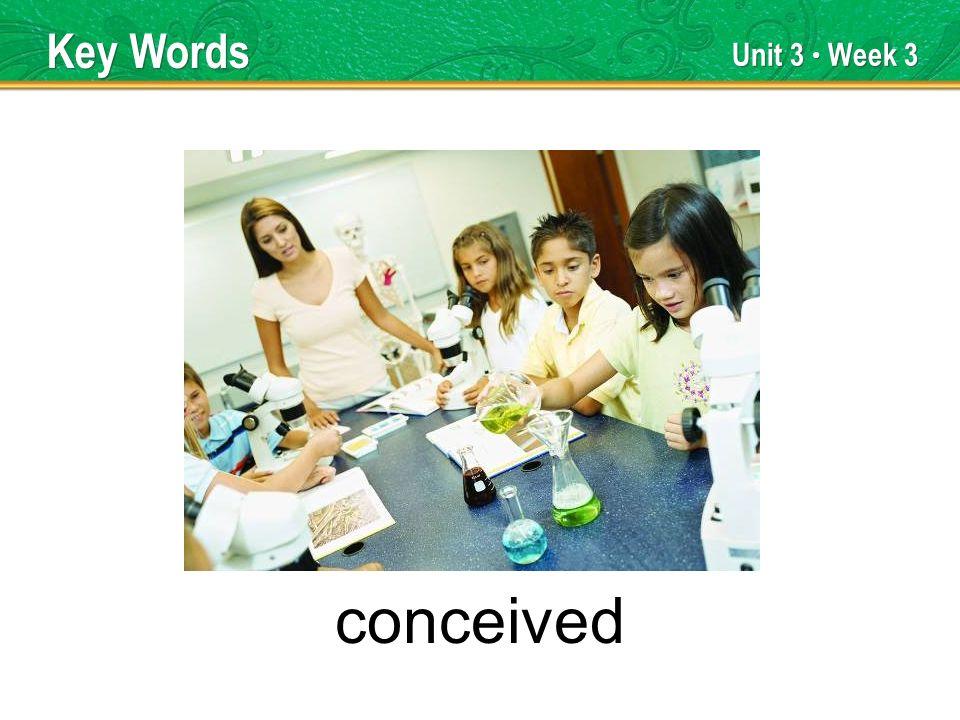 Unit 3 Week 3 conceived Key Words
