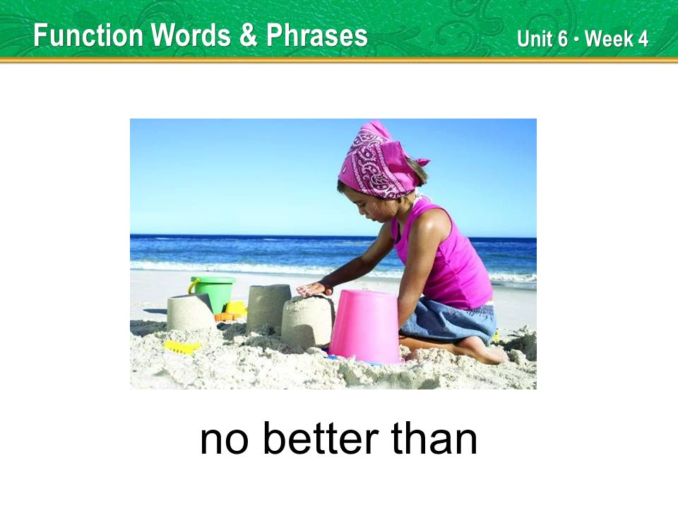 Unit 6 Week 4 no better than Function Words & Phrases