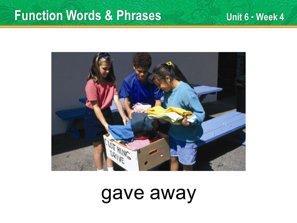 Unit 6 Week 4 gave away Function Words & Phrases