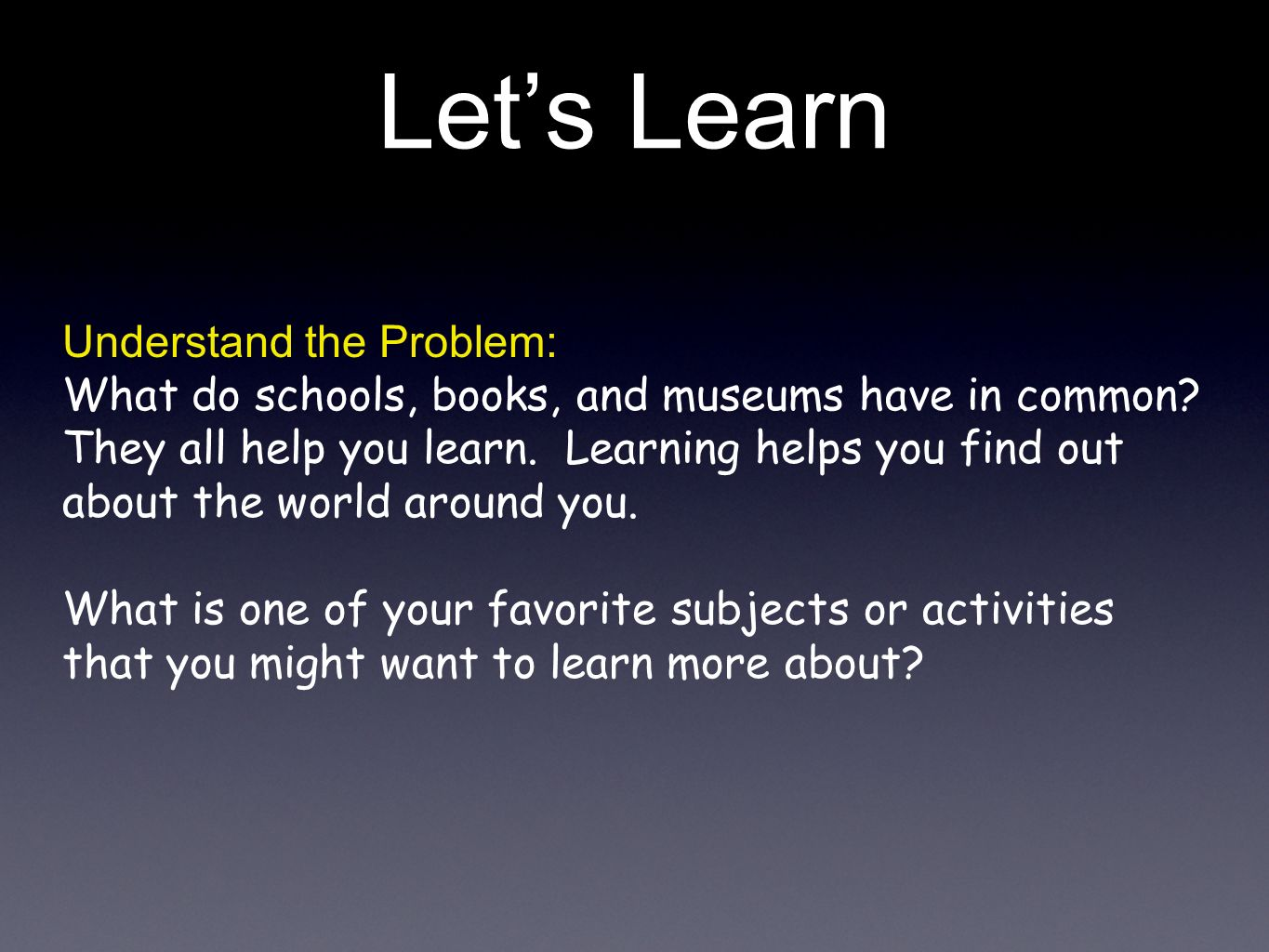 Lets Learn Understand the Problem: What do schools, books, and museums have in common.