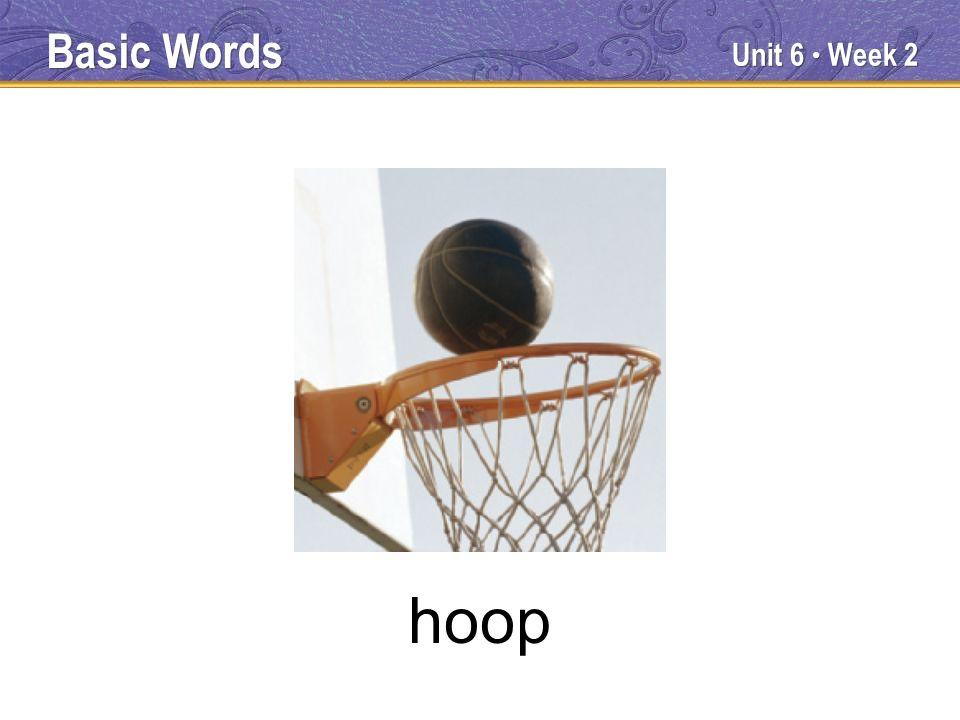 Unit 6 Week 2 hoop Basic Words