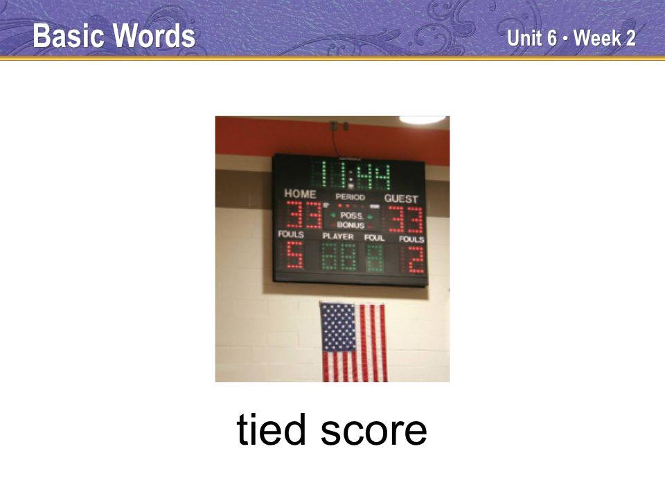 Unit 6 Week 2 tied score Basic Words