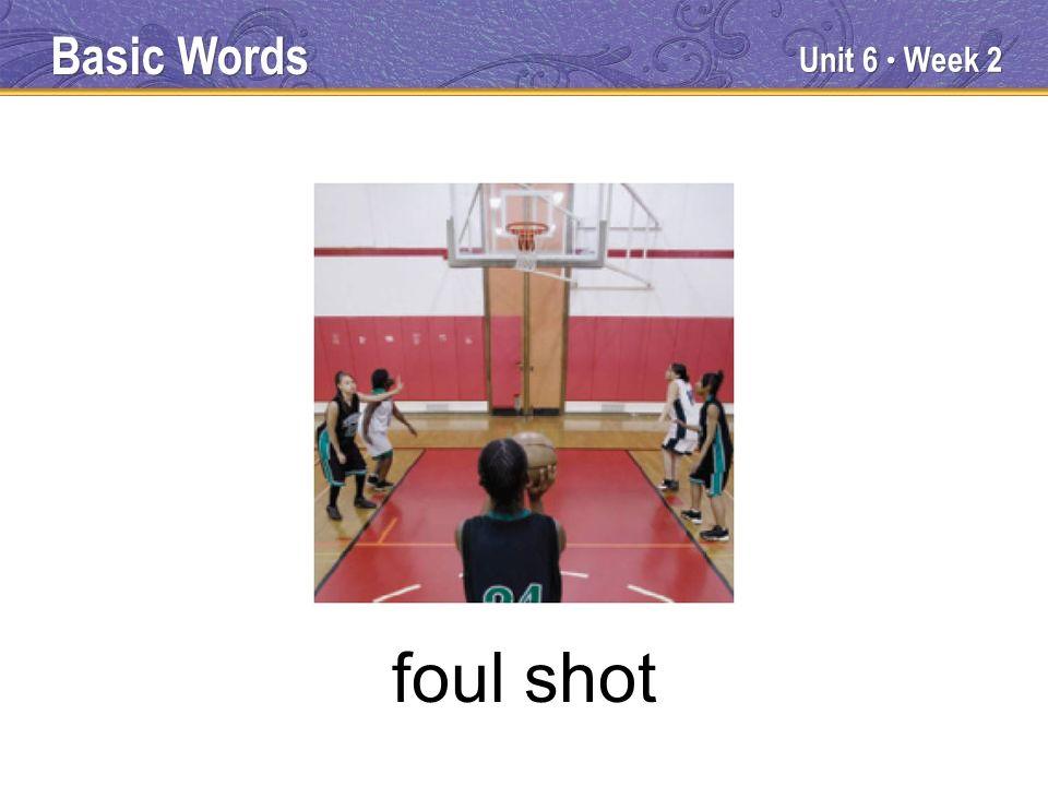 Unit 6 Week 2 foul shot Basic Words