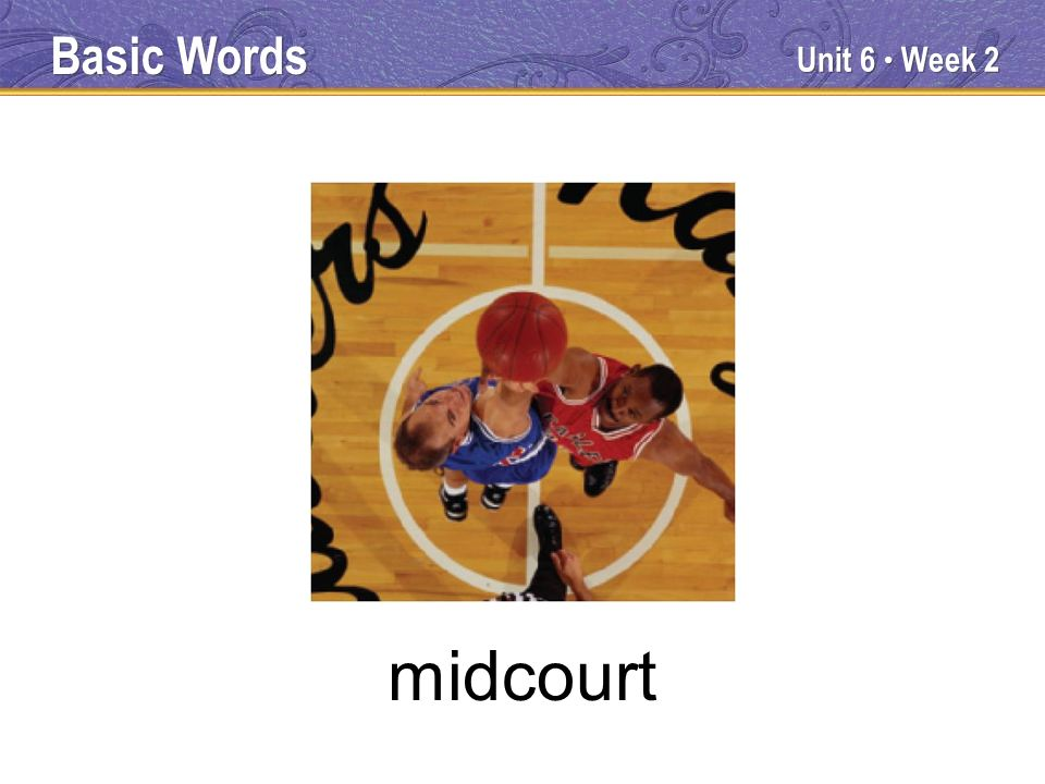 Unit 6 Week 2 midcourt Basic Words