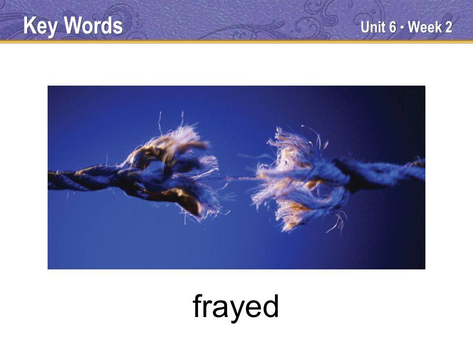 Unit 6 Week 2 frayed Key Words