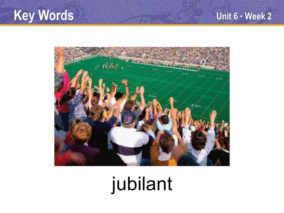Unit 6 Week 2 jubilant Key Words