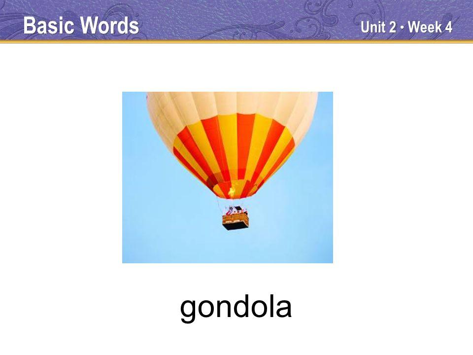 Unit 2 Week 4 gondola Basic Words