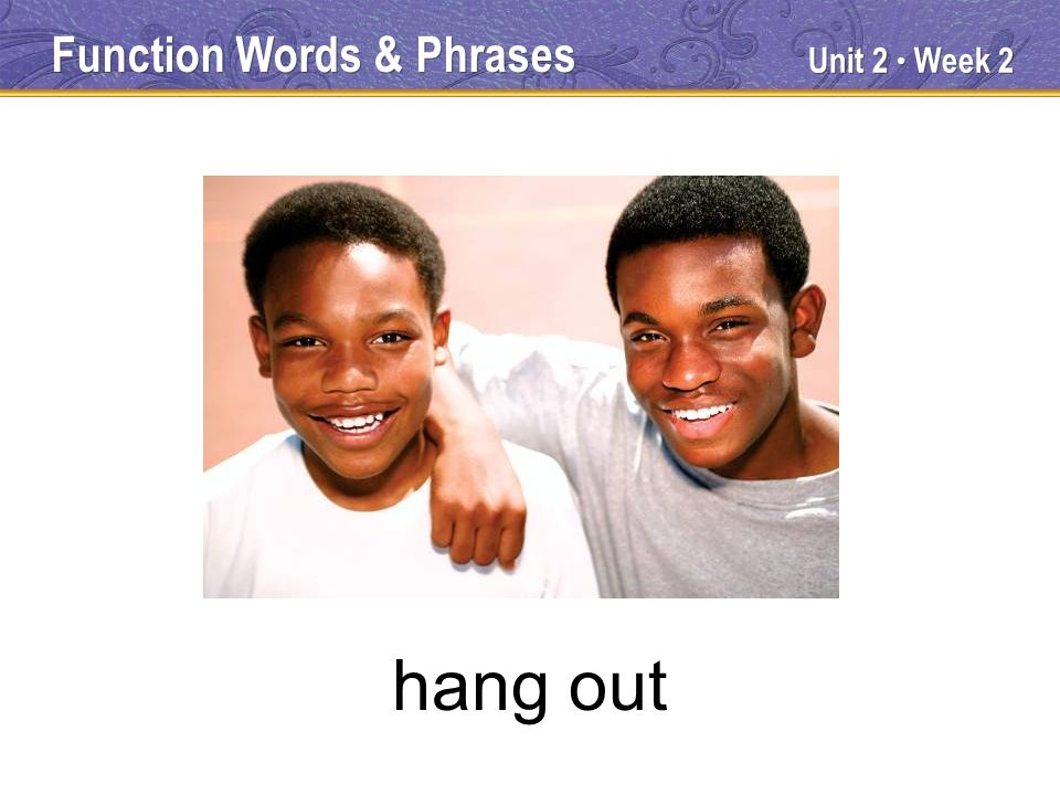 Unit 2 Week 2 hang out Function Words & Phrases