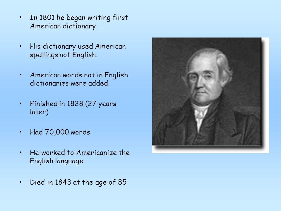 First book was A Grammatical Institute of the English Language It was called the Blue-backed Speller Most popular book of the times Used for 100 years