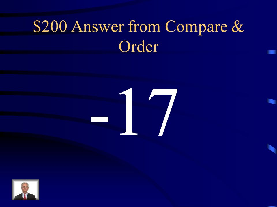 $200 Question from Compare and Order Which has the greater value: -17 or -18?