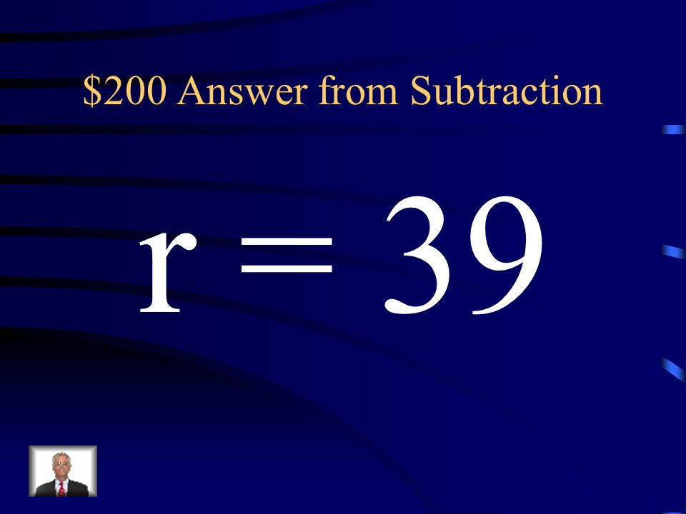 $200 Question from Subtraction r - (-21) = 60