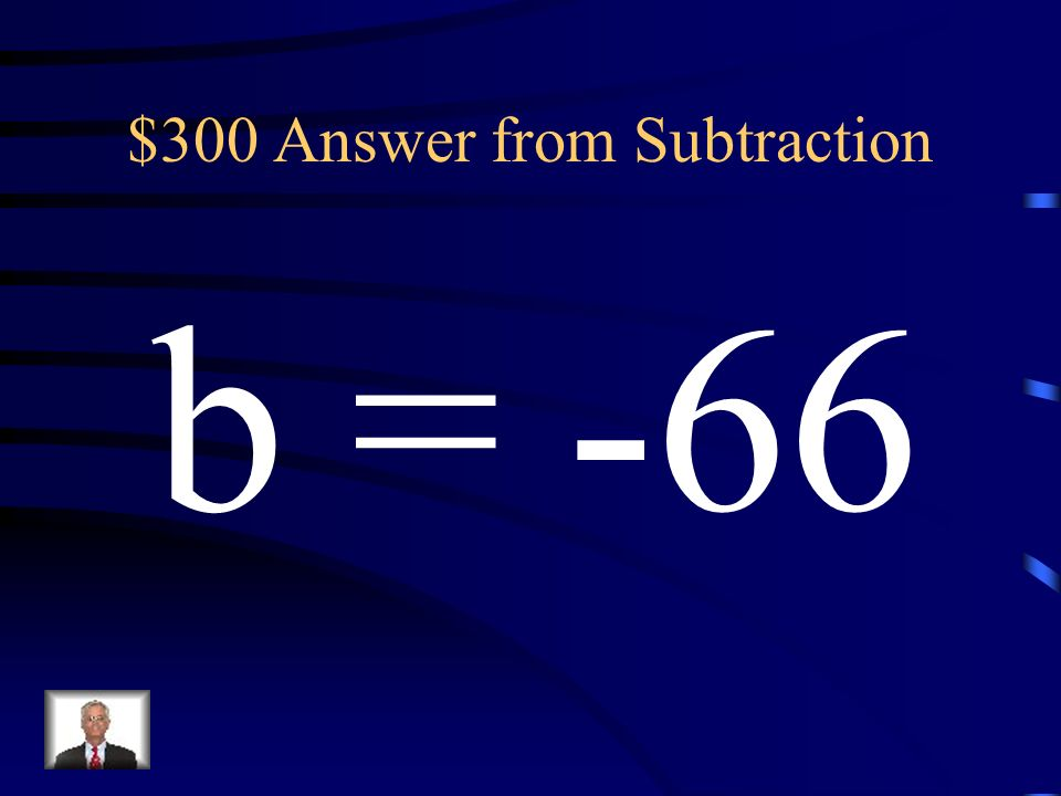 $300 Question from Subtraction -45 – b = 21