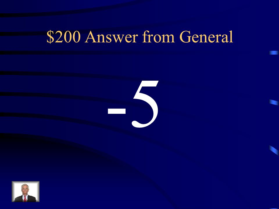 $200 Question from General Name an integer for a withdrawal of $5.