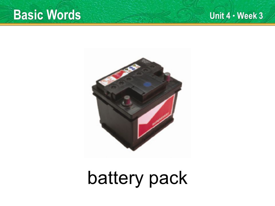 Unit 4 Week 3 battery pack Basic Words