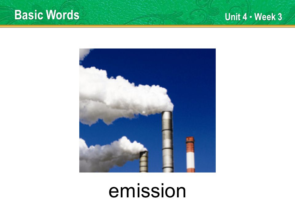 Unit 4 Week 3 emission Basic Words