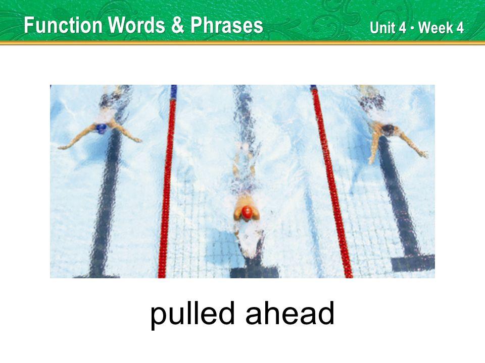 Unit 4 Week 4 pulled ahead Function Words & Phrases