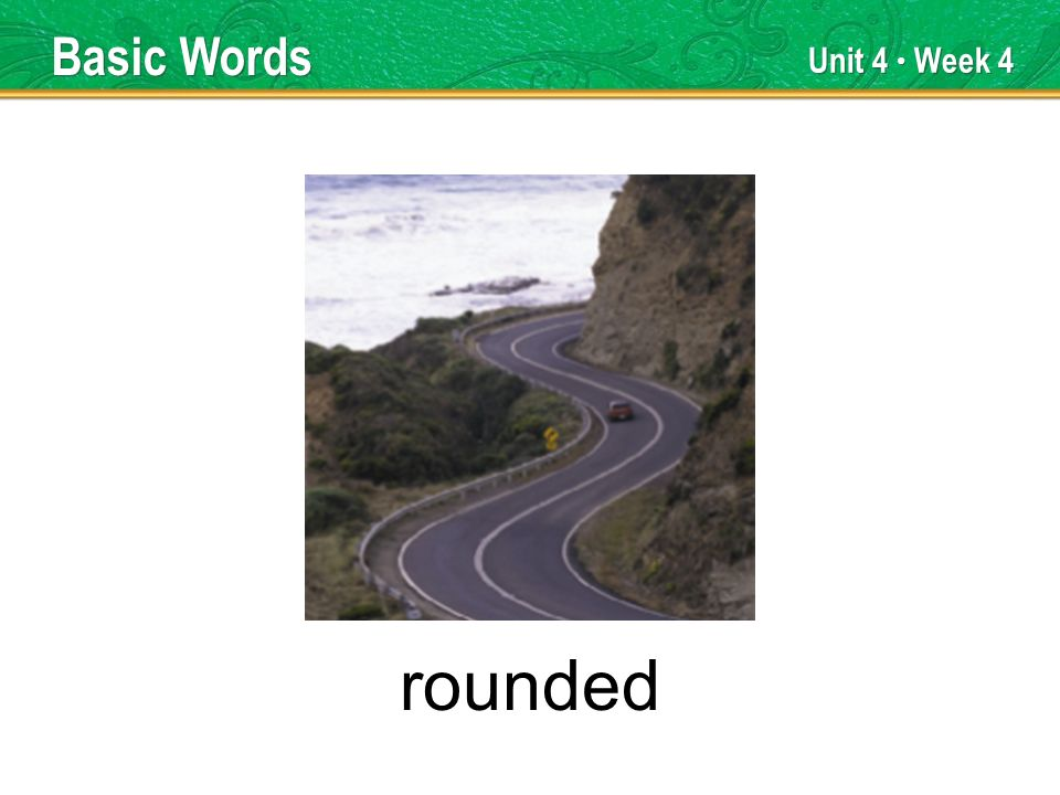 Unit 4 Week 4 rounded Basic Words
