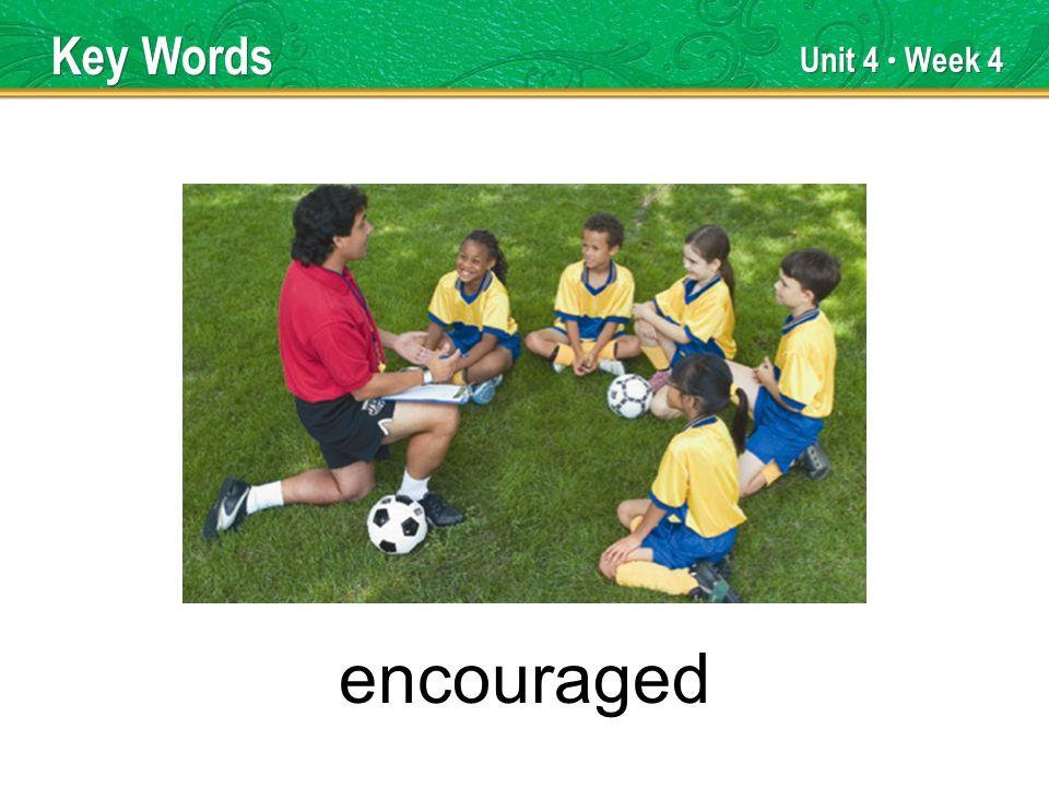 Unit 4 Week 4 encouraged Key Words