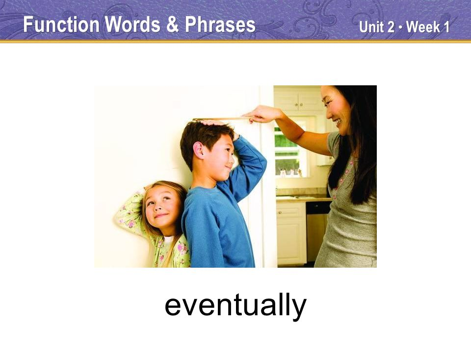 Unit 2 Week 1 eventually Function Words & Phrases