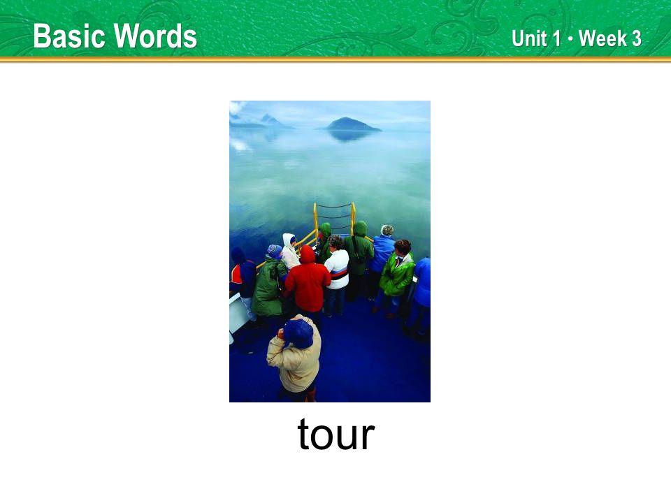 Unit 1 Week 3 tour Basic Words