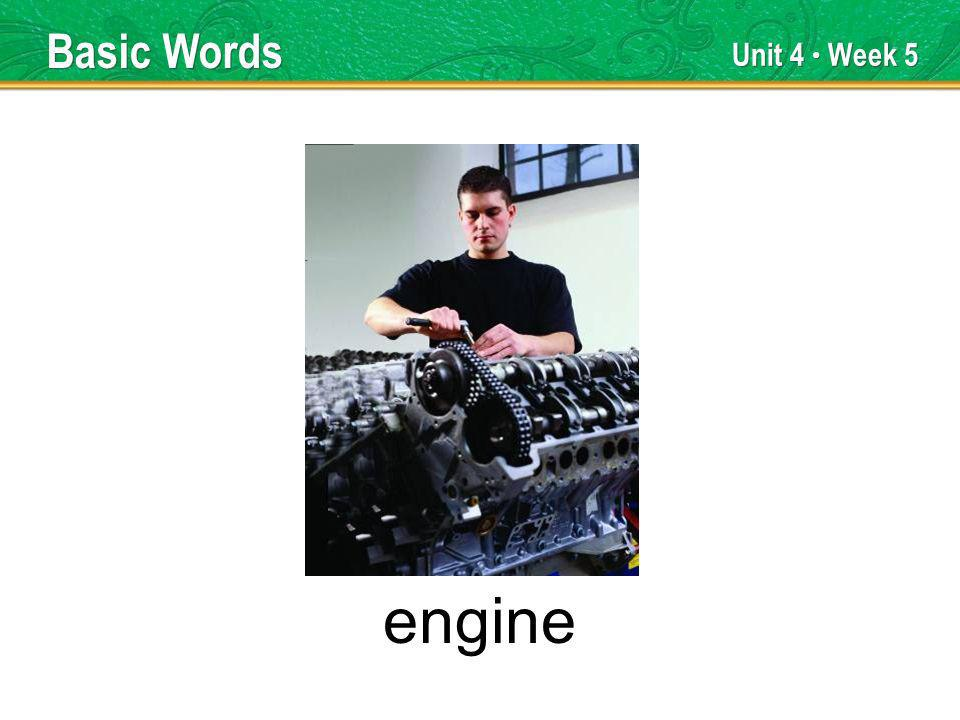 Unit 4 Week 5 engine Basic Words
