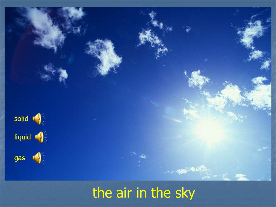 the air in the sky solid liquid gas