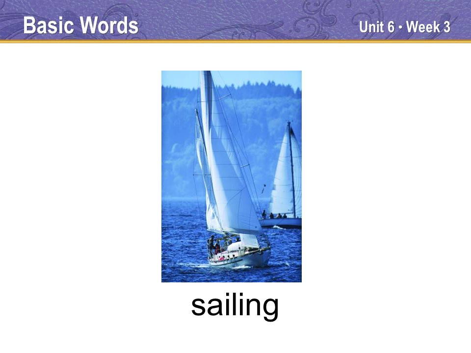 Unit 6 Week 3 sailing Basic Words