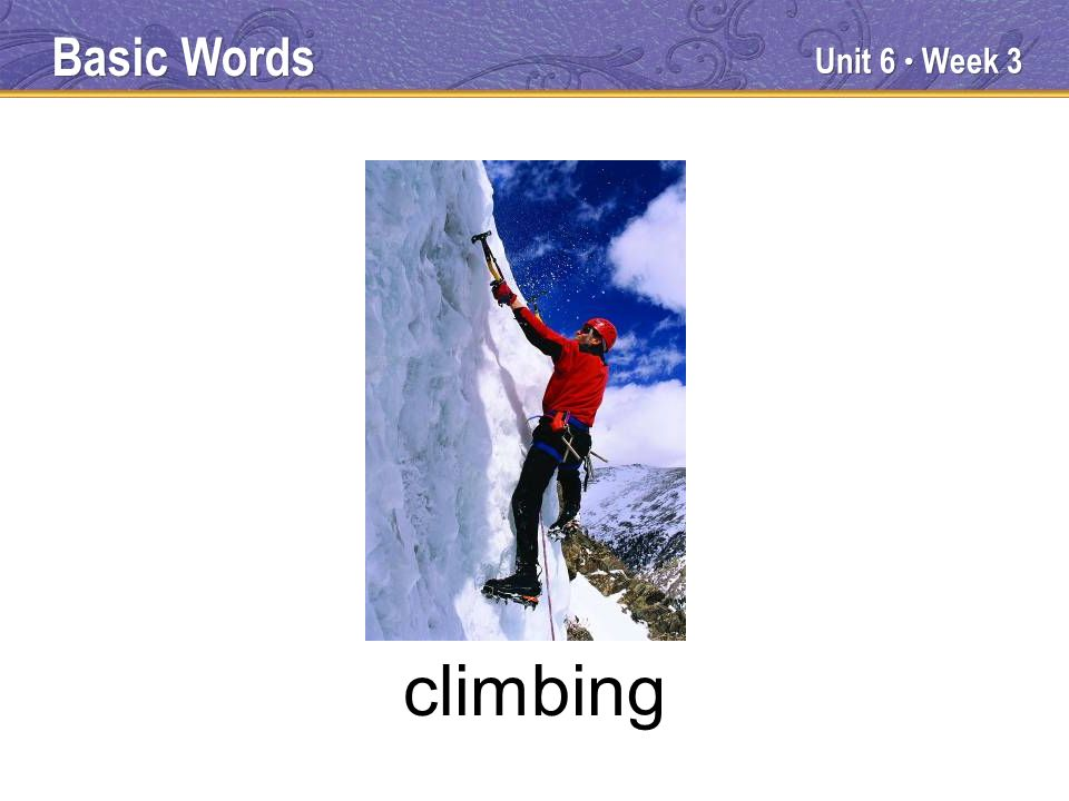 Unit 6 Week 3 climbing Basic Words