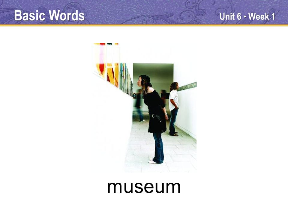 Unit 6 Week 1 museum Basic Words