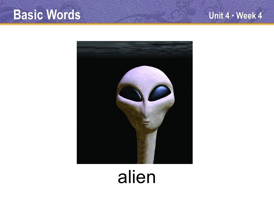 Unit 4 Week 4 alien Basic Words