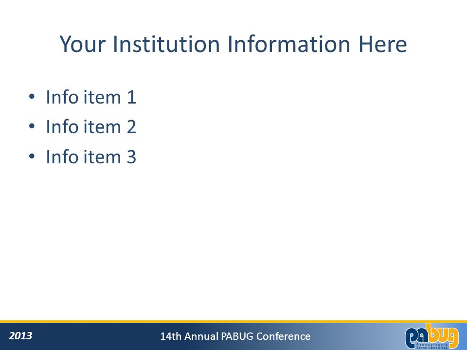 2013 14th Annual PABUG Conference Your Institution Information Here Info item 1 Info item 2 Info item 3