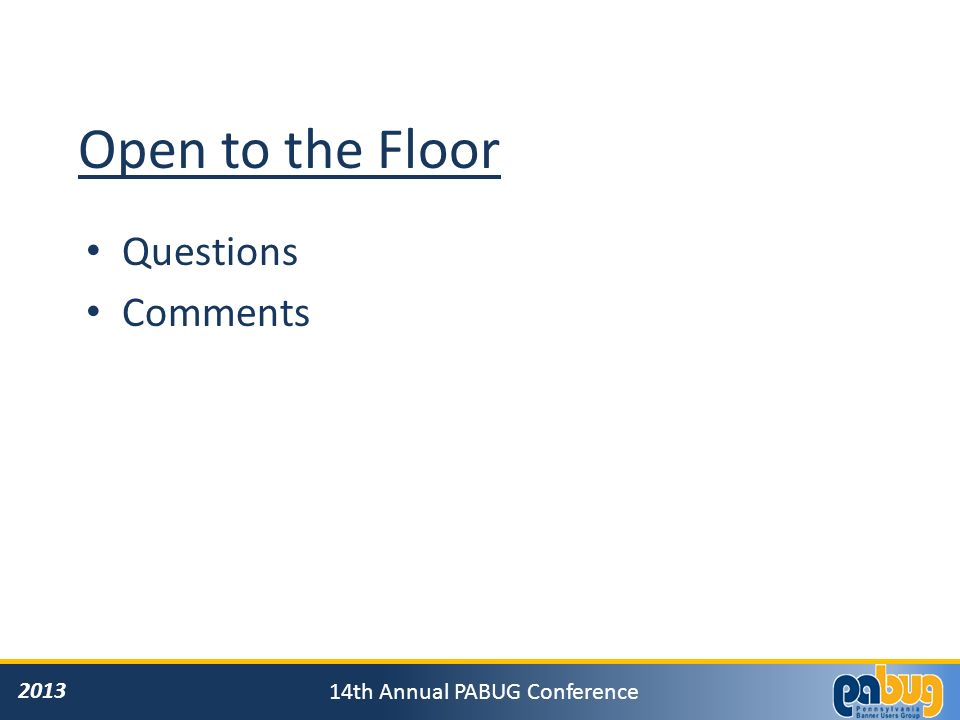 th Annual PABUG Conference Open to the Floor Questions Comments