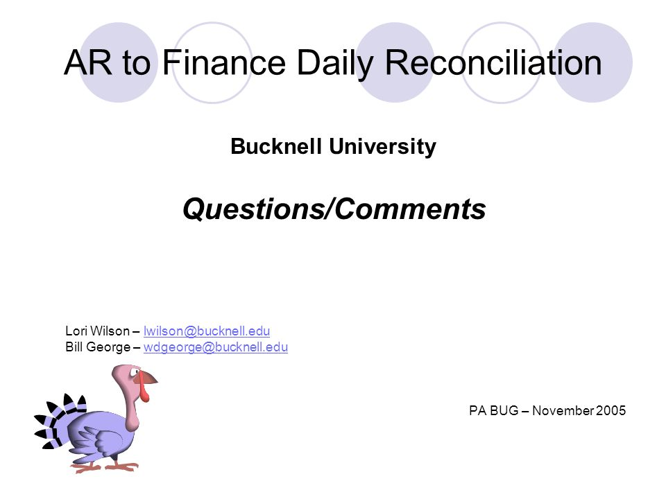 AR to Finance Daily Reconciliation Bucknell University Questions/Comments Lori Wilson – lwilson@bucknell.edulwilson@bucknell.edu Bill George – wdgeorg
