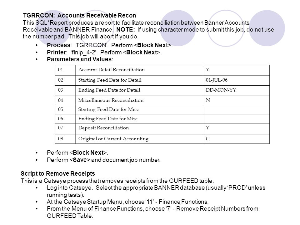 TGRRCON: Accounts Receivable Recon This SQL*Report produces a report to facilitate reconciliation between Banner Accounts Receivable and BANNER Financ