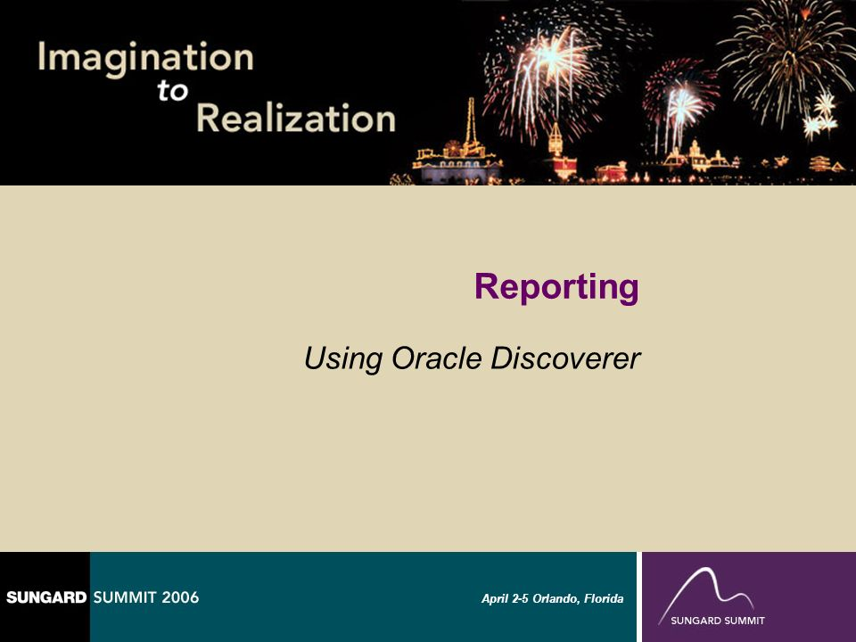 April 2-5 Orlando, Florida Reporting Using Oracle Discoverer