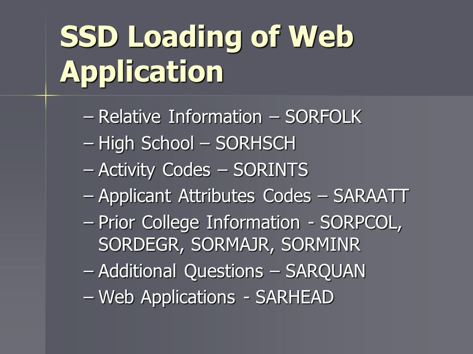 SSD Loading of Web Application –Relative Information – SORFOLK –High School – SORHSCH –Activity Codes – SORINTS –Applicant Attributes Codes – SARAATT