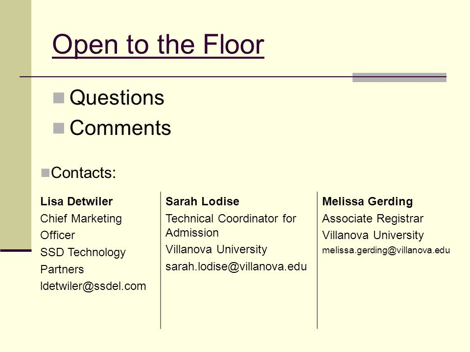 Open to the Floor Questions Comments Contacts: Lisa Detwiler Chief Marketing Officer SSD Technology Partners ldetwiler@ssdel.com Sarah Lodise Technica