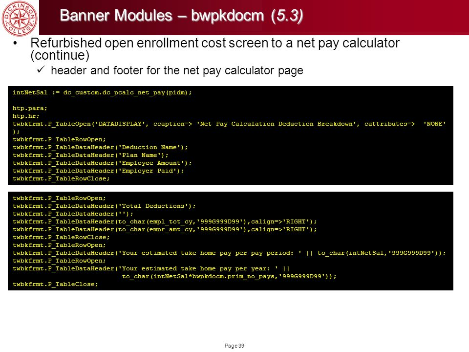 Page 39 Banner Modules – bwpkdocm(5.3) Banner Modules – bwpkdocm (5.3) Refurbished open enrollment cost screen to a net pay calculator (continue) head