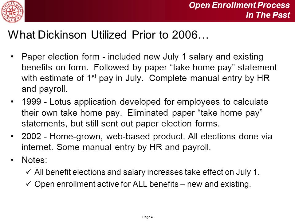 Page 4 What Dickinson Utilized Prior to 2006… Paper election form - included new July 1 salary and existing benefits on form. Followed by paper take h