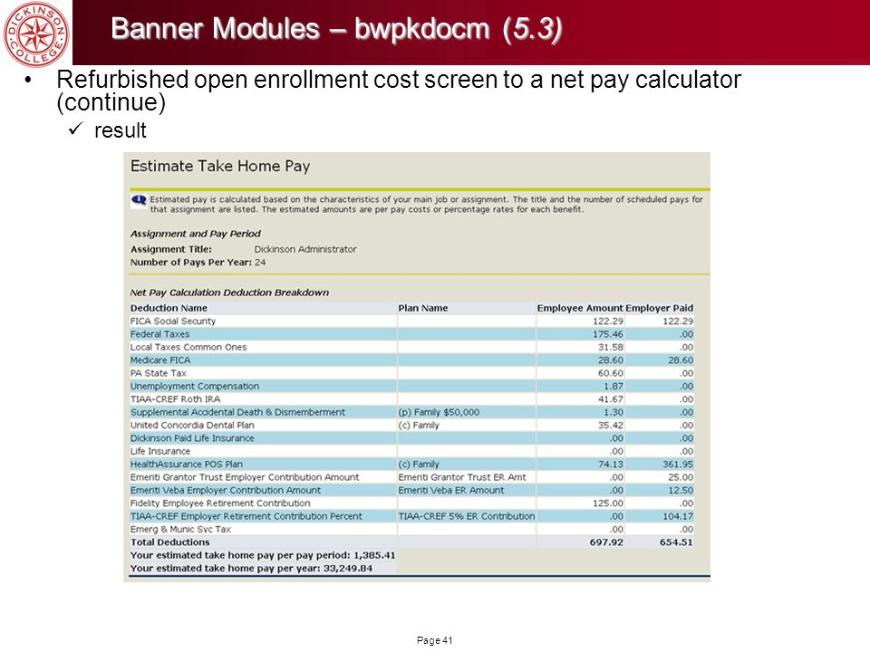 Page 41 Banner Modules – bwpkdocm(5.3) Banner Modules – bwpkdocm (5.3) Refurbished open enrollment cost screen to a net pay calculator (continue) resu