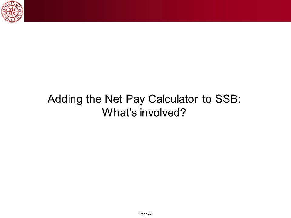 Page 42 Adding the Net Pay Calculator to SSB: Whats involved?
