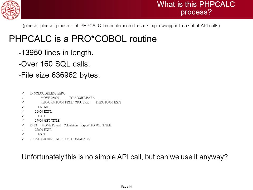 Page 44 (please, please, please…let PHPCALC be implemented as a simple wrapper to a set of API calls) PHPCALC is a PRO*COBOL routine -13950 lines in l