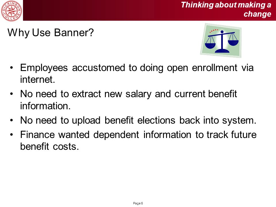 Page 5 Why Use Banner? Employees accustomed to doing open enrollment via internet. No need to extract new salary and current benefit information. No n