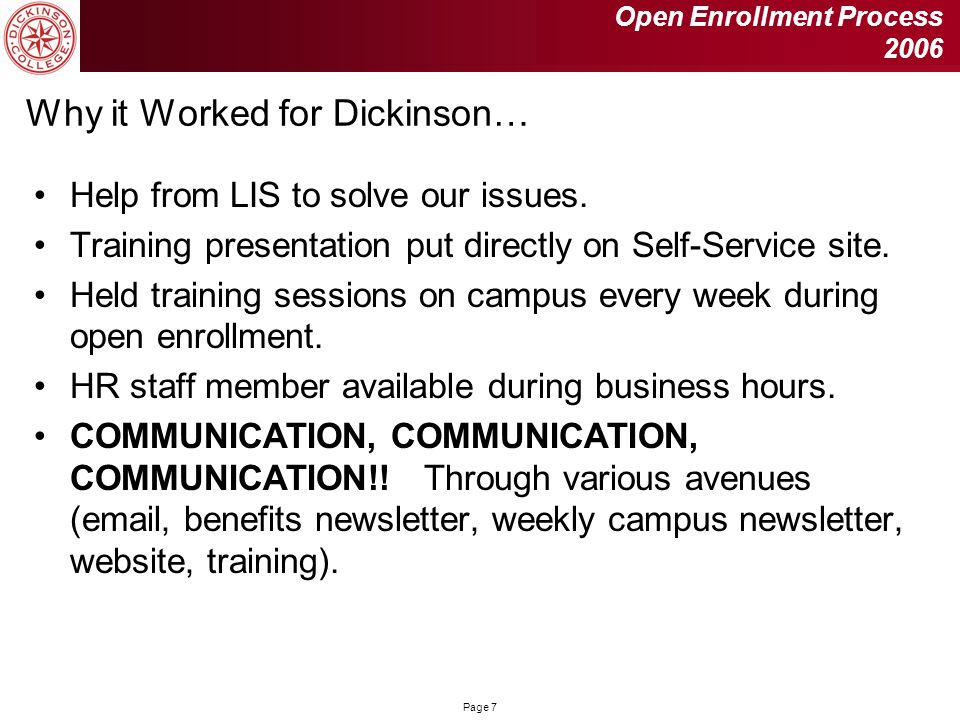 Page 7 Why it Worked for Dickinson… Help from LIS to solve our issues. Training presentation put directly on Self-Service site. Held training sessions