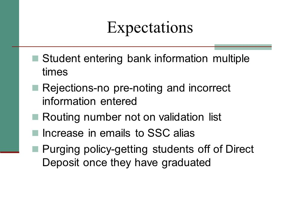 Expectations Student entering bank information multiple times Rejections-no pre-noting and incorrect information entered Routing number not on validat