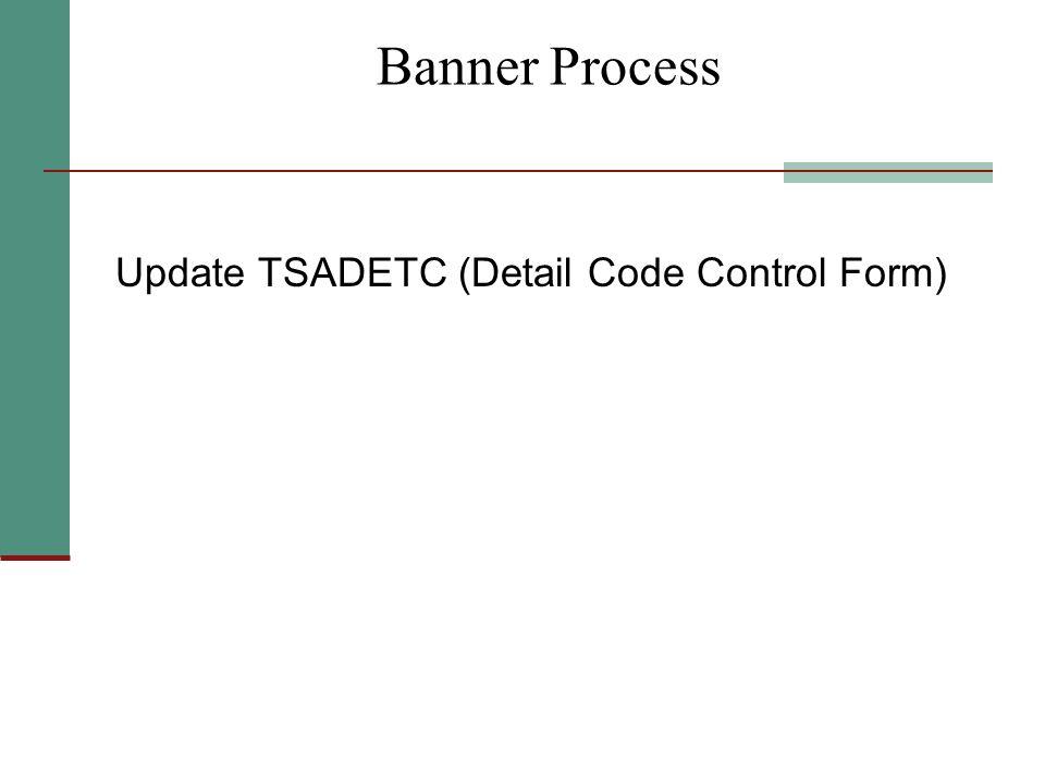 Banner Process Update TSADETC (Detail Code Control Form)